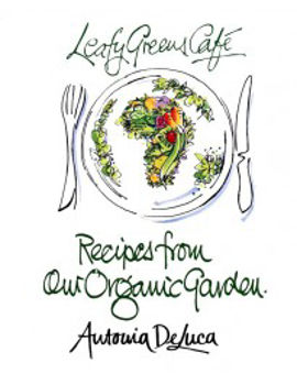 Picture of Leafy Greens Cafe - Recipes from our organic garden - Antonia De Luca